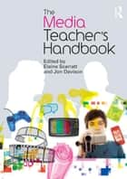 The Media Teacher's Handbook ebook by Elaine Scarratt,Jon Davison