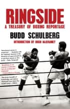 Ringside - A Treasury of Boxing Reportage ebook by Budd Schulberg