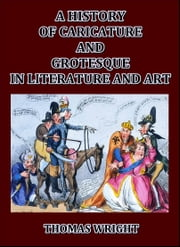 A History of Caricature and Grotesque in Literature and Art ebook by Thomas Wright