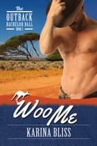 Woo Me - The Outback Bachelor Ball, #2 ebook by Karina Bliss