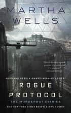 Rogue Protocol - The Murderbot Diaries ebook by