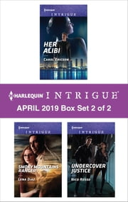Harlequin Intrigue April 2019 - Box Set 2 of 2 - Her Alibi\Smoky Mountains Ranger\Undercover Justice ebook by Carol Ericson, Lena Diaz, Nico Rosso