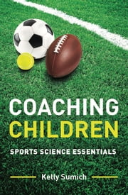 Coaching Children - Sports science essentials ebook by Kelly Sumich