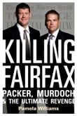 Killing Fairfax: Packer, Murdoch and the Ultimate Revenge