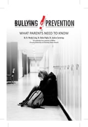 Bullying Prevention: What Parents Need to Know ebook by Dr. Wendy Craig,Dr. Debra Pepler,Dr. Joanne Cummings