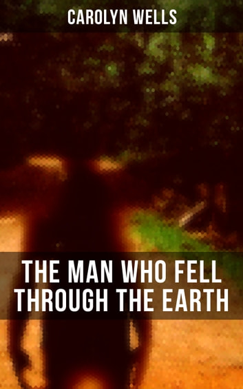 The Man Who Fell Through The Earth - A Detective Pennington Wise Murder Mystery ebook by Carolyn Wells