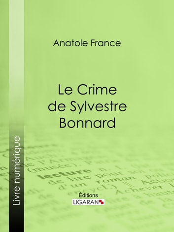 Le Crime de Sylvestre Bonnard ebook by Anatole France,Ligaran