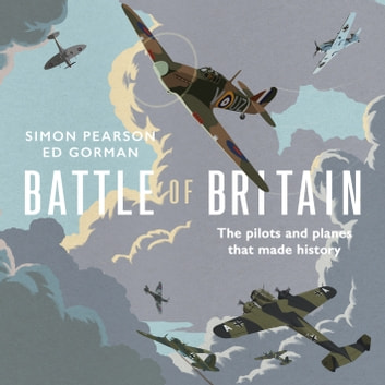 Battle of Britain - The pilots and planes that made history audiobook by Simon Pearson,Ed Gorman