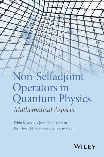 Non-Selfadjoint Operators in Quantum Physics - Mathematical Aspects ebook by