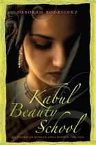 Kabul Beauty School - An American Woman Goes Behind the Veil ebook by Deborah Rodriguez, Kristin Ohlson