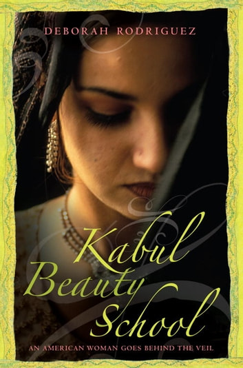 Kabul Beauty School - An American Woman Goes Behind the Veil ebook by Deborah Rodriguez,Kristin Ohlson