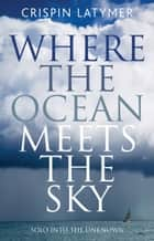 Where the Ocean Meets the Sky ebook by Crispin Latymer