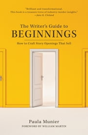 The Writer's Guide to Beginnings - How to Craft Story Openings That Sell ebook by Paula Munier