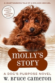 Molly's Story - A Dog's Purpose Tale ebook by W. Bruce Cameron