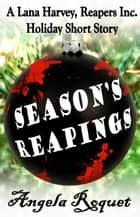 Season's Reapings - Lana Harvey, Reapers Inc., #5.5 ebook by Angela Roquet