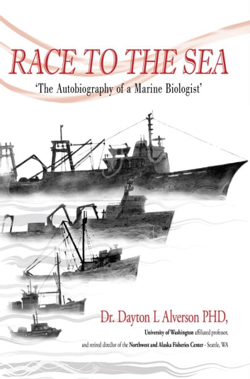 Race to the Sea - The Autobiography of a Marine Biologist ebook by Dr. Dayton Lee Alverson