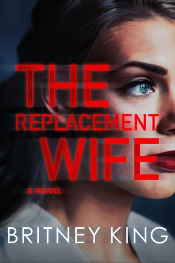 The Replacement Wife: A Psychological Thriller - New Hope Series, #2 ebook by Britney King