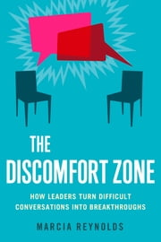 The Discomfort Zone - How Leaders Turn Difficult Conversations Into Breakthroughs ebook by Marcia Reynolds