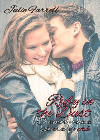 Ruby in the Dust - O amor numa xícara de chá ebook by Julie Farrell