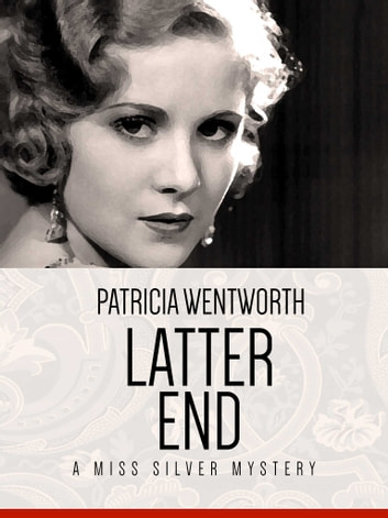 Latter End - A Miss Silver Mystery #11 ebook by Patricia Wentworth