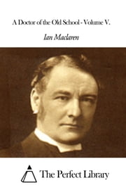 A Doctor of the Old School - Volume V. ebook by Ian Maclaren