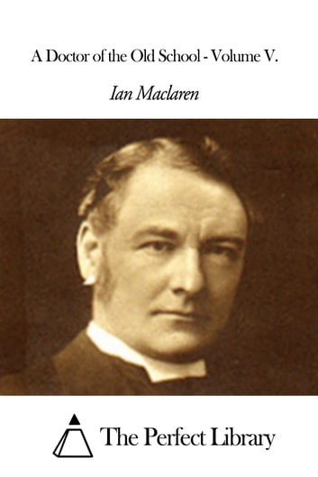 A Doctor Of The Old School Volume V Ebook By Ian Maclaren