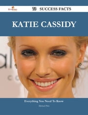 Katie Cassidy 73 Success Facts - Everything you need to know about Katie Cassidy ebook by Michael Pitts
