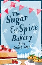 The Sugar and Spice Bakery ebook by Jules Stanbridge