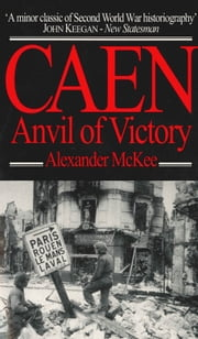 Caen - Anvil of Victory ebook by Alexander McKee