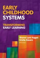 Early Childhood Systems - Transforming Early Learning ebook by Lynn Kagan, Kristie Kauerz