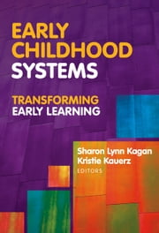 Early Childhood Systems - Transforming Early Learning ebook by Lynn Kagan,Kristie Kauerz
