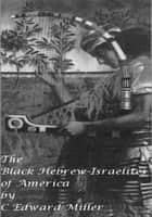 The Black Hebrew-Israelites of America ebook by C Edward Miller