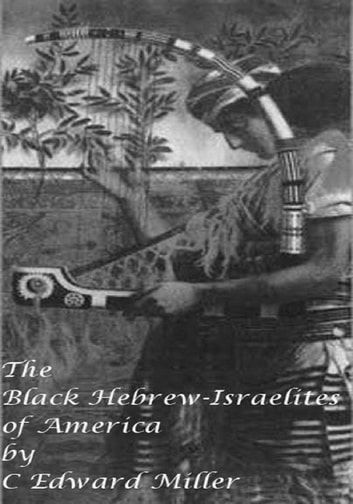 The Black Hebrew-Israelites of America ebook by Rev. C Edward Miller