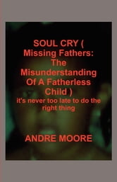 SOUL CRY ( Missing Fathers: The Misunderstanding Of A Fatherless Child ) ebook by o'mar brown