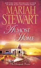 Almost Home - The Chesapeake Diaries ebook by Mariah Stewart