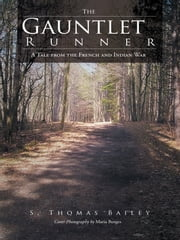 The Gauntlet Runner - A Tale from the French and Indian War ebook by S. Thomas Bailey