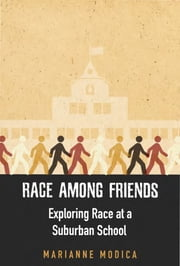 Race among Friends - Exploring Race at a Suburban School ebook by Marianne Modica