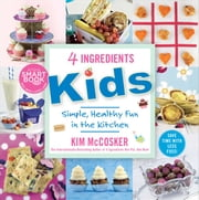 4 Ingredients Kids - Simple, Healthy Fun in the Kitchen ebook by Kim McCosker
