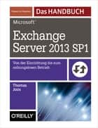 Microsoft Exchange Server 2013 SP1 - Das Handbuch ebook by Thomas Joos