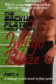 The Backup Player Part II - Triple Option ebook by Indigo Blaze