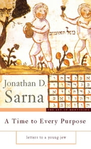 A Time to Every Purpose - Letters to a Young Jew ebook by Jonathan D Sarna