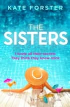 The Sisters - A gripping story of dark family secrets from the bestselling author ebook by Kate Forster
