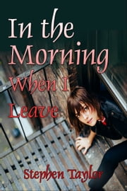 In The Morning When I leave ebook by Stephen Taylor