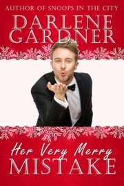 Her Very Merry Mistake (A Christmas Romantic Comedy Novella) ebook by Darlene Gardner