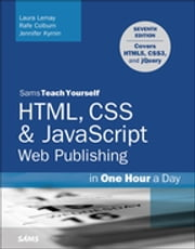 HTML, CSS & JavaScript Web Publishing in One Hour a Day, Sams Teach Yourself - Covering HTML5, CSS3, and jQuery ebook by Laura Lemay, Rafe Colburn, Jennifer Kyrnin