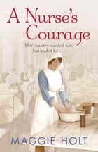 A Nurse's Courage ebook by Maggie Holt