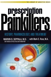 Prescription Painkillers - History, Pharmacology, and Treatment ebook by Marvin D Seppala, M.D.,Mark E. Rose, M.A.