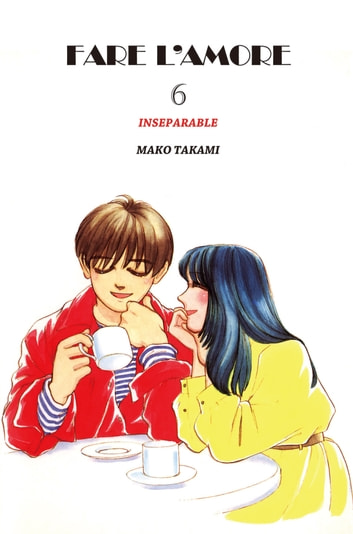 FARE L'AMORE - Volume 6 ebook by Mako Takami