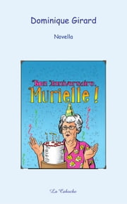 Bon anniversaire, Murielle ! ebook by Dominique Girard,Jocelyn Jalette