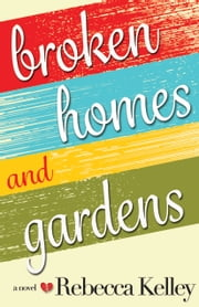 Broken Homes & Gardens - A Novel ebook by Rebecca Kelley